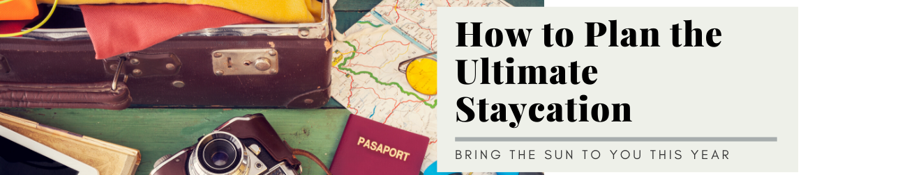 How to Plan the Ultimate Staycation - Mosaic Group